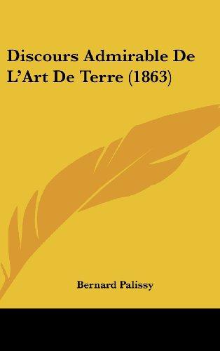 9781162437712: Discours Admirable De L'Art De Terre (1863) (French Edition)