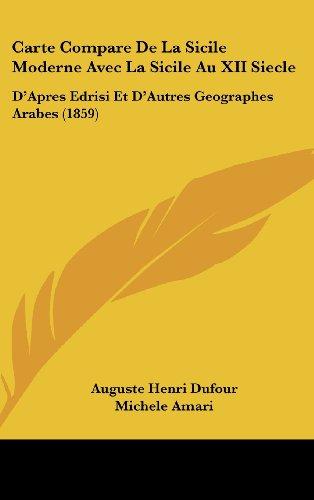 9781162438511: Carte Compare De La Sicile Moderne Avec La Sicile Au XII Siecle: D'Apres Edrisi Et D'Autres Geographes Arabes (1859) (French Edition)
