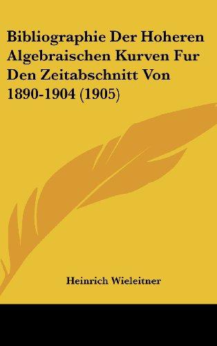 9781162438986: Bibliographie Der Hoheren Algebraischen Kurven Fur Den Zeitabschnitt Von 1890-1904 (1905) (German Edition)