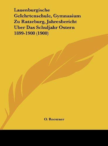 9781162439037: Lauenburgische Gelehrtenschule, Gymnasium Zu Ratzeburg, Jahresbericht Uber Das Schuljahr Ostern 1899-1900 (1900) (German Edition)