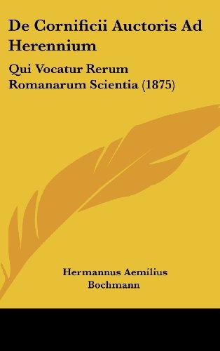 9781162441894: De Cornificii Auctoris Ad Herennium: Qui Vocatur Rerum Romanarum Scientia (1875) (Latin Edition)