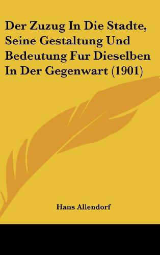 9781162445670: Der Zuzug In Die Stadte, Seine Gestaltung Und Bedeutung Fur Dieselben In Der Gegenwart (1901) (German Edition)