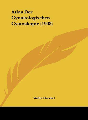 9781162447964: Atlas Der Gynakologischen Cystoskopie (1908)