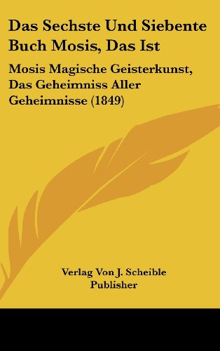 9781162449166: Das Sechste Und Siebente Buch Mosis, Das Ist: Mosis Magische Geisterkunst, Das Geheimniss Aller Geheimnisse (1849)