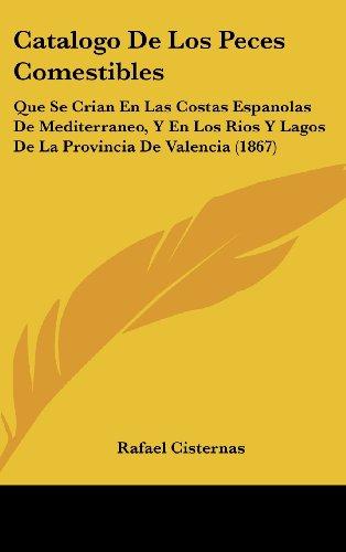 9781162449951: Catalogo de Los Peces Comestibles: Que Se Crian En Las Costas Espanolas de Mediterraneo, y En Los Rios y Lagos de La Provincia de Valencia (1867)