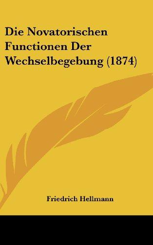 9781162450254: Die Novatorischen Functionen Der Wechselbegebung (1874) (German Edition)