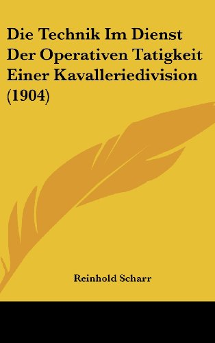 9781162450278: Die Technik Im Dienst Der Operativen Tatigkeit Einer Kavalleriedivision (1904) (German Edition)