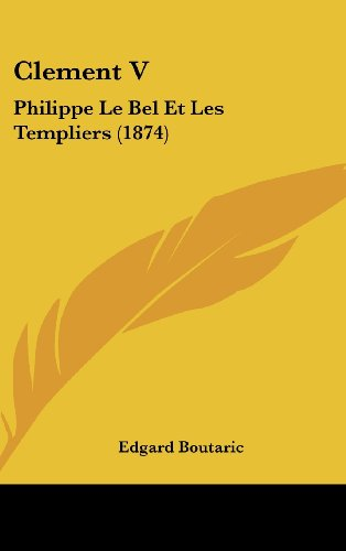 9781162452067: Clement V: Philippe Le Bel Et Les Templiers (1874)