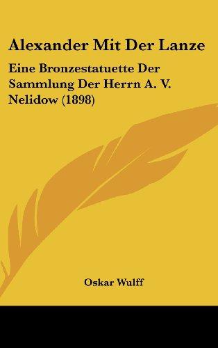 9781162452432: Alexander Mit Der Lanze: Eine Bronzestatuette Der Sammlung Der Herrn A. V. Nelidow (1898)