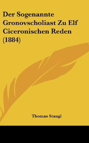 9781162456676: Der Sogenannte Gronovscholiast Zu Elf Ciceronischen Reden (1884)