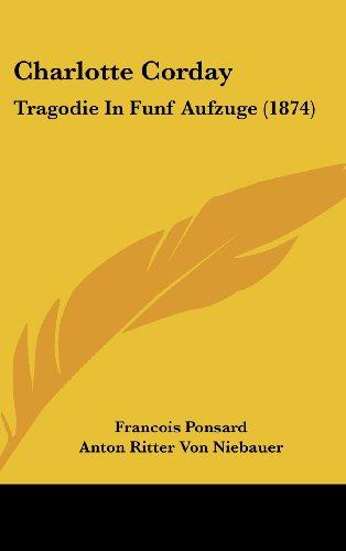 9781162457598: Charlotte Corday: Tragodie in Funf Aufzuge (1874)