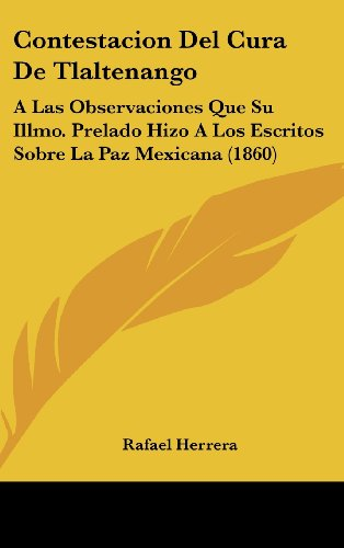 9781162463315: Contestacion Del Cura De Tlaltenango: A Las Observaciones Que Su Illmo. Prelado Hizo A Los Escritos Sobre La Paz Mexicana (1860) (Spanish Edition)