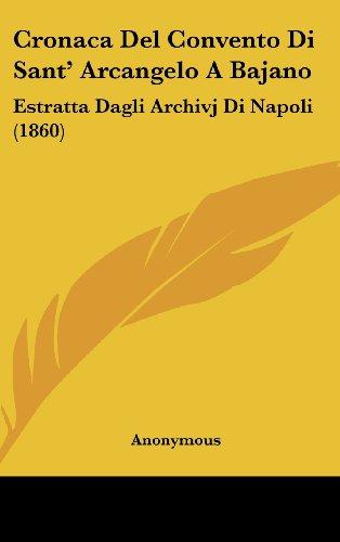 9781162464008: Cronaca Del Convento Di Sant' Arcangelo A Bajano: Estratta Dagli Archivj Di Napoli (1860) (Italian Edition)