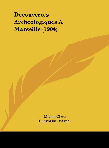 9781162465012: Decouvertes Archeologiques A Marseille (1904) (French Edition)