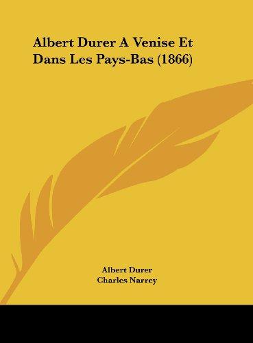 9781162465500: Albert Durer A Venise Et Dans Les Pays-Bas (1866) (French Edition)
