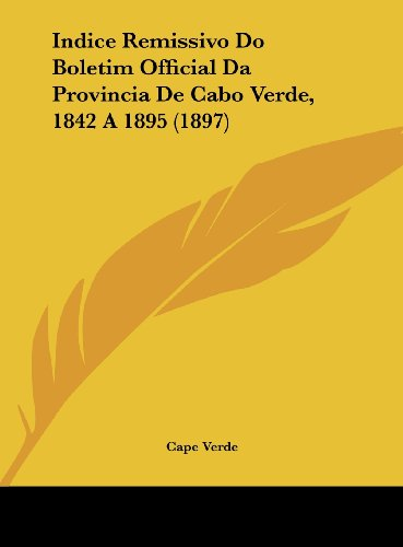 9781162466507: Indice Remissivo Do Boletim Official Da Provincia De Cabo Verde, 1842 A 1895 (1897) (English and Portuguese Edition)