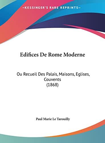 9781162468860: Edifices De Rome Moderne: Ou Recueil Des Palais, Maisons, Eglises, Couvents (1868) (French Edition)