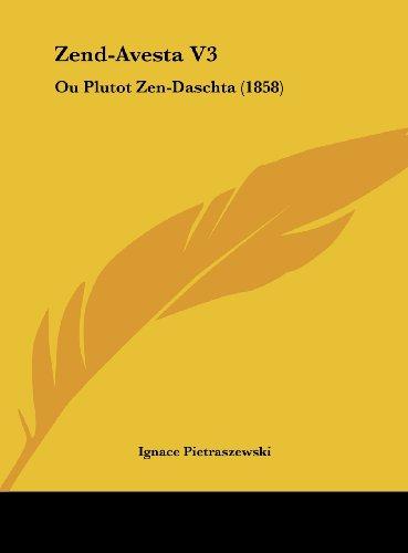 9781162469324: Zend-Avesta V3: Ou Plutot Zen-Daschta (1858) (French Edition)