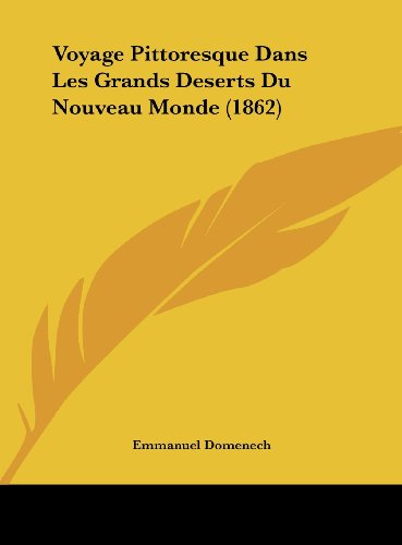 9781162473307: Voyage Pittoresque Dans Les Grands Deserts Du Nouveau Monde (1862) (French Edition)