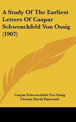 9781162473796: A Study Of The Earliest Letters Of Caspar Schwenckfeld Von Ossig (1907)