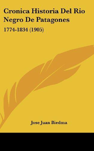 9781162475004: Cronica Historia del Rio Negro de Patagones: 1774-1834 (1905)