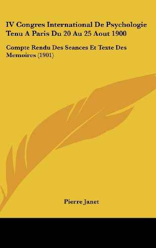 9781162476698: IV Congres International De Psychologie Tenu A Paris Du 20 Au 25 Aout 1900: Compte Rendu Des Seances Et Texte Des Memoires (1901) (French Edition)