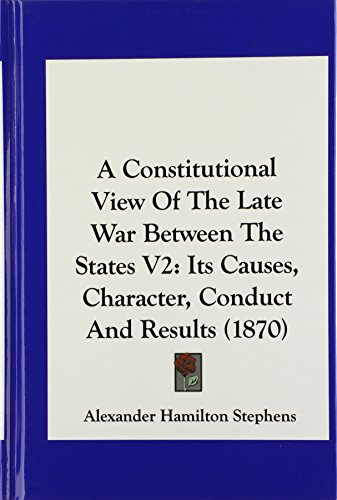 9781162476797: A Constitutional View of the Late War Between the States V2: Its Causes, Character, Conduct and Results (1870)