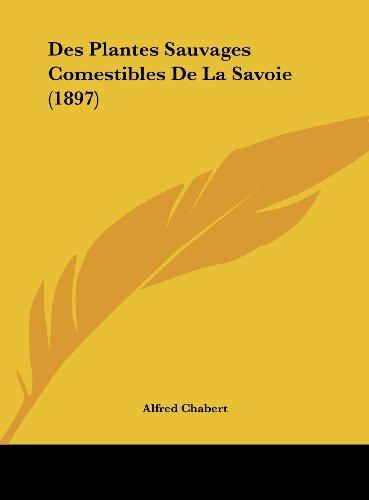 9781162477350: Des Plantes Sauvages Comestibles de La Savoie (1897)