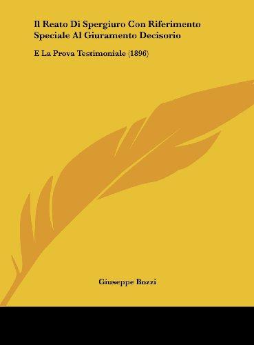 9781162481715: Il Reato Di Spergiuro Con Riferimento Speciale Al Giuramento Decisorio: E La Prova Testimoniale (1896)