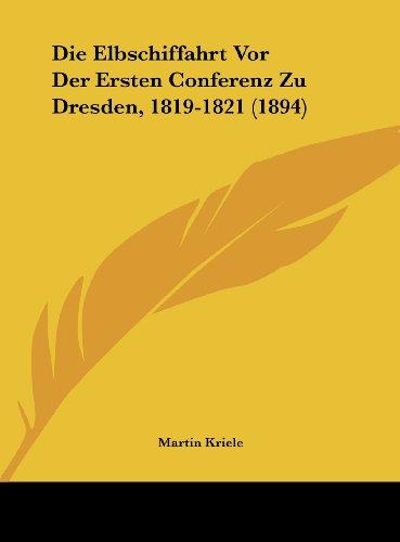 9781162488332: Die Elbschiffahrt VOR Der Ersten Conferenz Zu Dresden, 1819-1821 (1894)