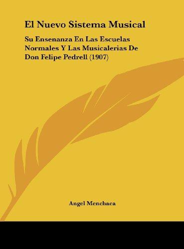 9781162488929: El Nuevo Sistema Musical: Su Ensenanza En Las Escuelas Normales Y Las Musicalerias De Don Felipe Pedrell (1907) (Spanish Edition)