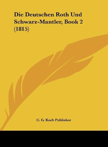 Die Deutschen Roth Und Schwarz-Mantler, Book 2 (1815) (German Edition)