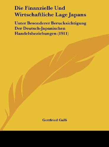 Die Finanzielle Und Wirtschaftliche Lage Japans: Unter Besonderer Berucksichtigung Der Deutsch-Japanischen Handelsbeziehungen (1911) (German Edition)