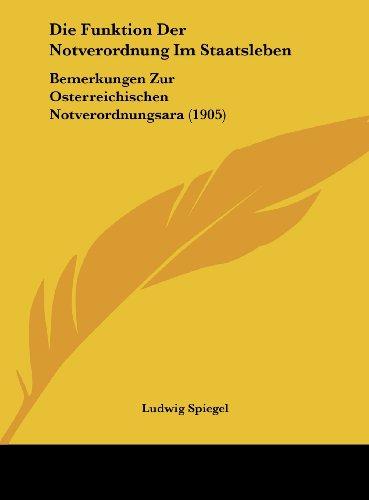 9781162490137: Die Funktion Der Notverordnung Im Staatsleben: Bemerkungen Zur Osterreichischen Notverordnungsara (1905) (German Edition)