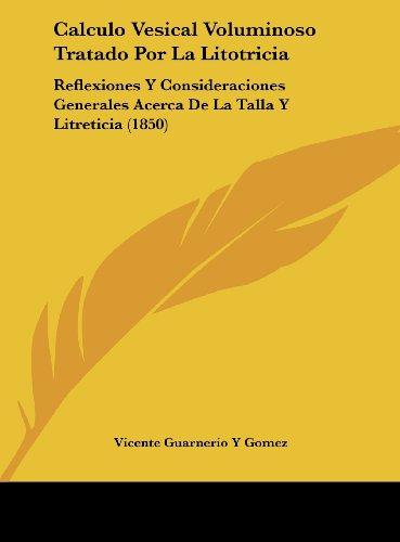 9781162492926: Calculo Vesical Voluminoso Tratado Por La Litotricia: Reflexiones y Consideraciones Generales Acerca de La Talla y Litreticia (1850)