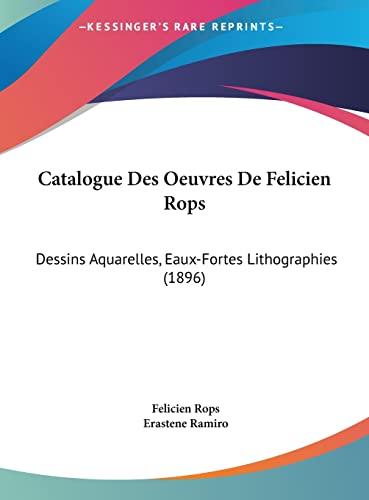 9781162494814: Catalogue Des Oeuvres De Felicien Rops: Dessins Aquarelles, Eaux-Fortes Lithographies (1896) (French Edition)