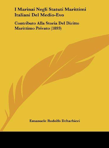 I Marinai Negli Statuti Marittimi Italiani Del Medio-Evo: Contributo Alla Storia Del Diritto Marittimo Privato (1893) (Italian Edition)