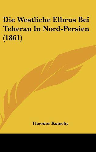Die Westliche Elbrus Bei Teheran In Nord-Persien (1861) (German Edition)