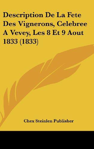 9781162503370: Description De La Fete Des Vignerons, Celebree A Vevey, Les 8 Et 9 Aout 1833 (1833) (French Edition)