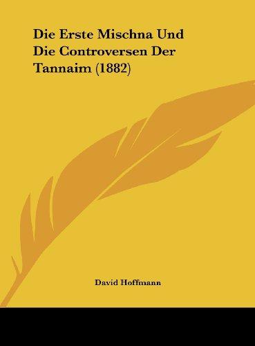 Die Erste Mischna Und Die Controversen Der Tannaim (1882) (German Edition) (1162503734) by David Hoffmann