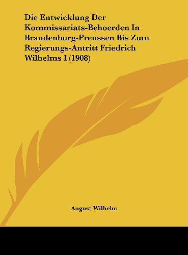 9781162510101: Die Entwicklung Der Kommissariats-Behoerden In Brandenburg-Preussen Bis Zum Regierungs-Antritt Friedrich Wilhelms I (1908) (German Edition)