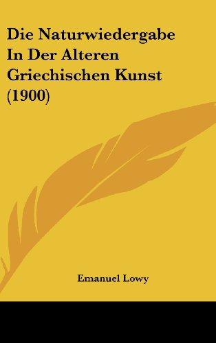 9781162511924: Die Naturwiedergabe In Der Alteren Griechischen Kunst (1900) (German Edition)