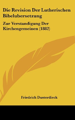 9781162512020: Die Revision Der Lutherischen Bibelubersetzung: Zur Verstandigung Der Kirchengemeinen (1882) (German Edition)