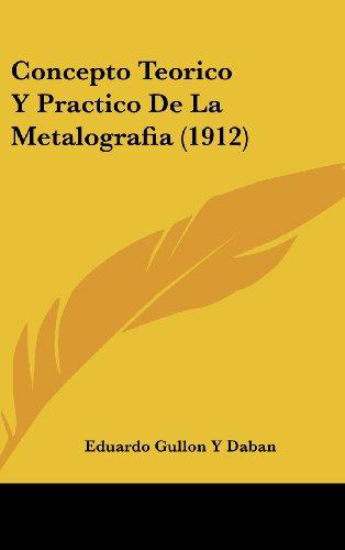 9781162512556: Concepto Teorico y Practico de La Metalografia (1912)