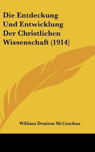 9781162513362: Die Entdeckung Und Entwicklung Der Christlichen Wissenschaft (1914) (German Edition)