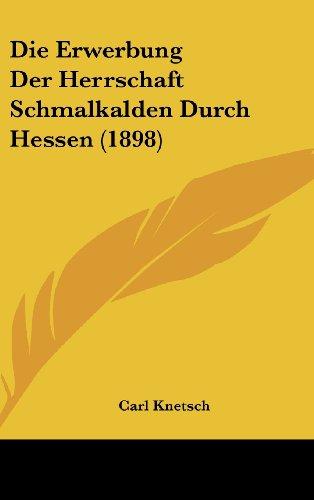 9781162513447: Die Erwerbung Der Herrschaft Schmalkalden Durch Hessen (1898)