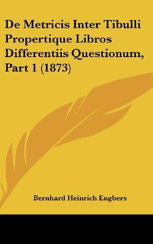 9781162516301: De Metricis Inter Tibulli Propertique Libros Differentiis Questionum, Part 1 (1873) (Latin Edition)