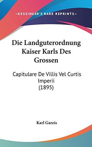 9781162516882: Die Landguterordnung Kaiser Karls Des Grossen: Capitulare de Villis Vel Curtis Imperii (1895)
