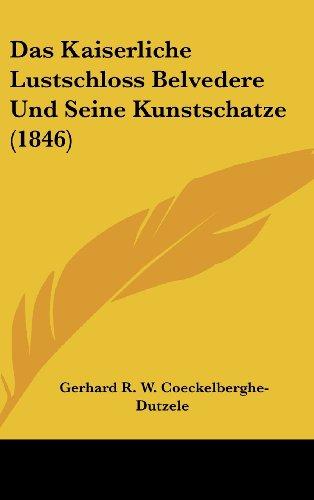 9781162517766: Das Kaiserliche Lustschloss Belvedere Und Seine Kunstschatze (1846) (German Edition)