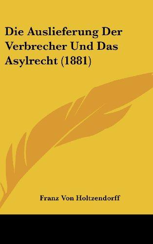 9781162519364: Die Auslieferung Der Verbrecher Und Das Asylrecht (1881) (German Edition)